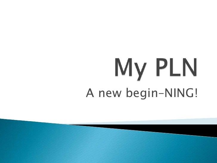 My PLN<br />A new begin–NING!<br />