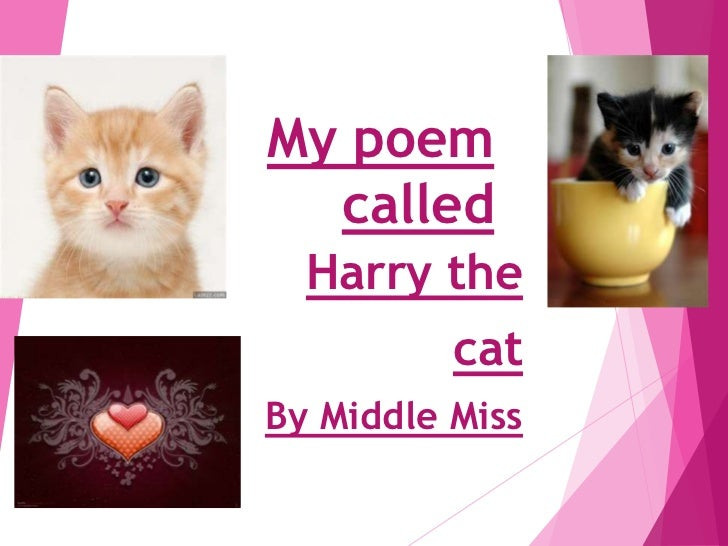 My poem  called  Harry the          catBy Middle Miss