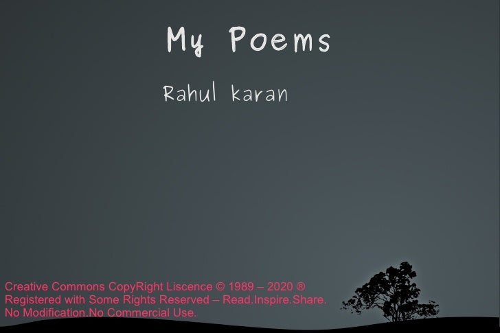 My Poems <ul>Rahul karan </ul>Creative Commons CopyRight Liscence © 1989 – 2020 ® Registered with Some Rights Reserved – R...