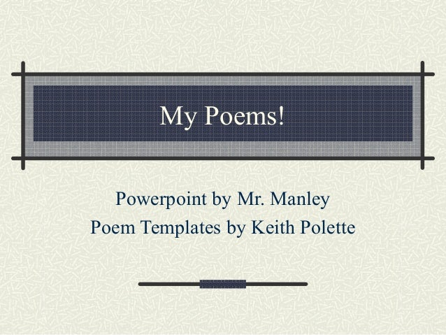My Poems! Powerpoint by Mr. Manley Poem Templates by Keith Polette