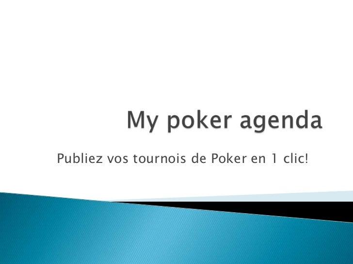 My poker agenda<br />Publiez vos tournois de Poker en 1 clic!<br />