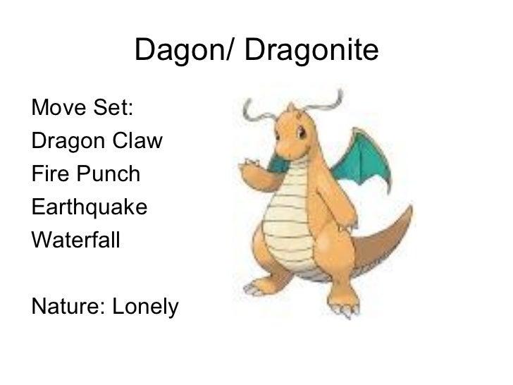 Dagon/ Dragonite <ul><li>Move Set: </li></ul><ul><li>Dragon Claw </li></ul><ul><li>Fire Punch </li></ul><ul><li>Earthquake...