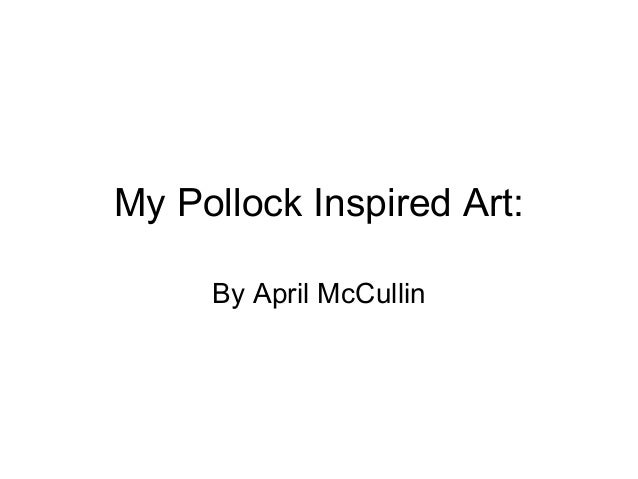 My Pollock Inspired Art:     By April McCullin