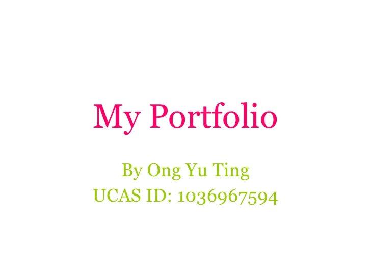 My Portfolio By Ong Yu Ting UCAS ID: 1036967594