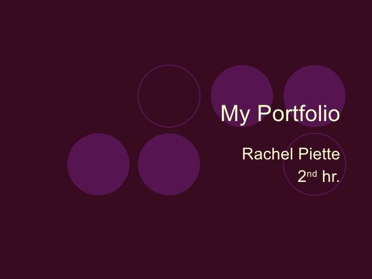 My Portfolio Rachel Piette 2 nd  hr.