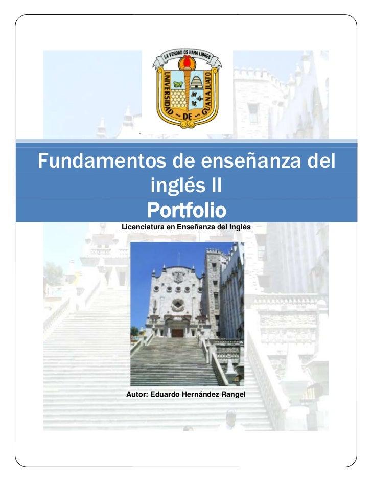 .Fundamentos de enseñanza del         inglés II         Portfolio       Licenciatura en Enseñanza del Inglés        Autor:...