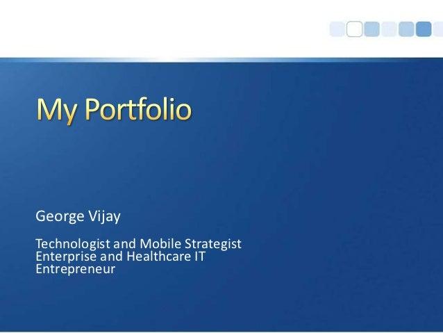 George VijayTechnologist and Mobile StrategistEnterprise and Healthcare ITEntrepreneur