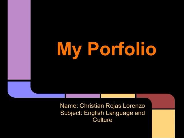 My PorfolioName: Christian Rojas LorenzoSubject: English Language andCulture