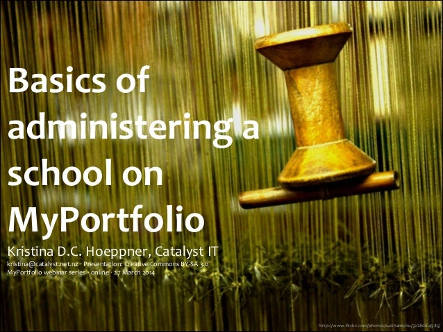 Basics	   of	    administering	   a	    school	   on	    MyPortfolio	    Kristina	   D.C.	   Hoeppner,	   Catalyst	   IT	 ...