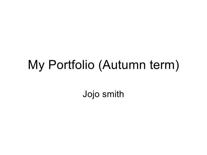 My Portfolio (Autumn term)           Jojo smith
