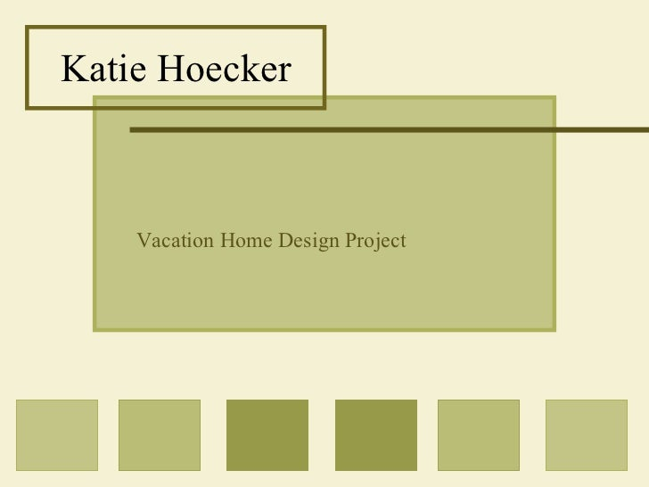 Katie Hoecker Vacation Home Design Project