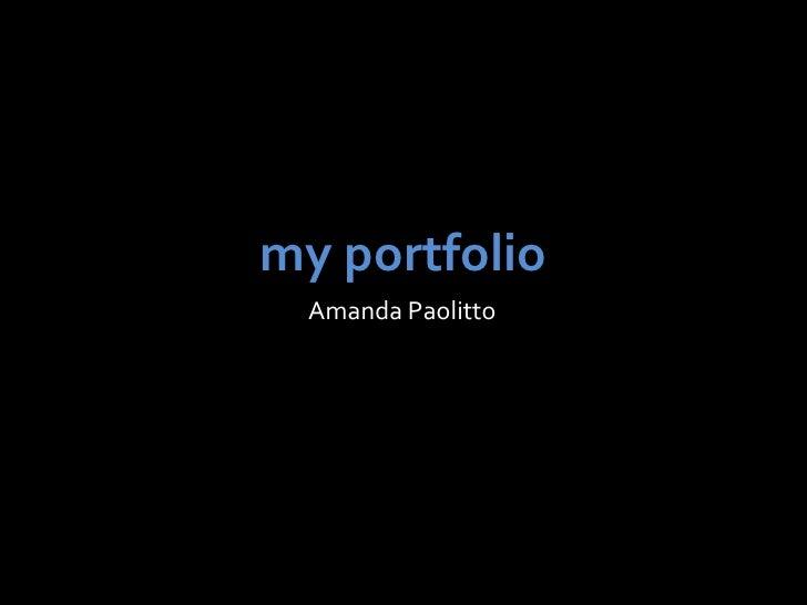 my portfolio<br />Amanda Paolitto<br />