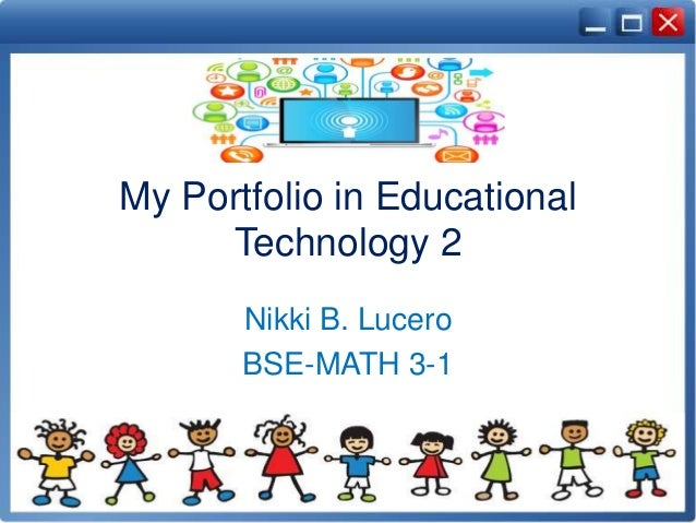 My Portfolio in Educational Technology 2 Nikki B. Lucero BSE-MATH 3-1