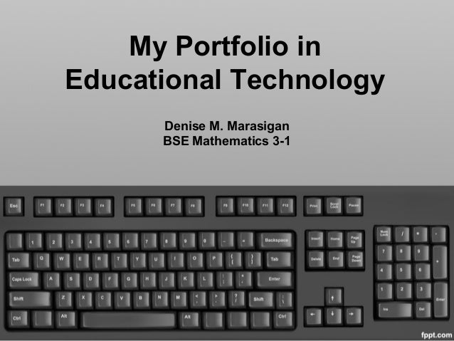 My Portfolio in Educational Technology Denise M. Marasigan BSE Mathematics 3-1