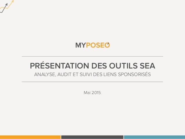 PRÉSENTATION DES OUTILS SEA ANALYSE, AUDIT ET SUIVI DES LIENS SPONSORISÉS Mai 2015