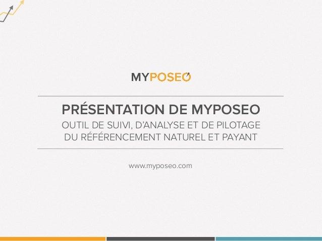 PRÉSENTATION DE MYPOSEO OUTIL DE SUIVI, D'ANALYSE ET DE PILOTAGE DU RÉFÉRENCEMENT NATUREL ET PAYANT www.myposeo.com