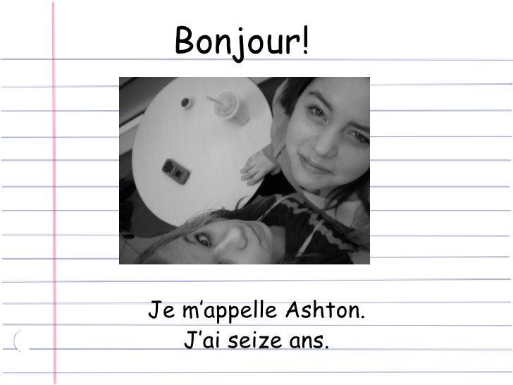 Bonjour! Je m'appelle Ashton. J'ai seize ans.