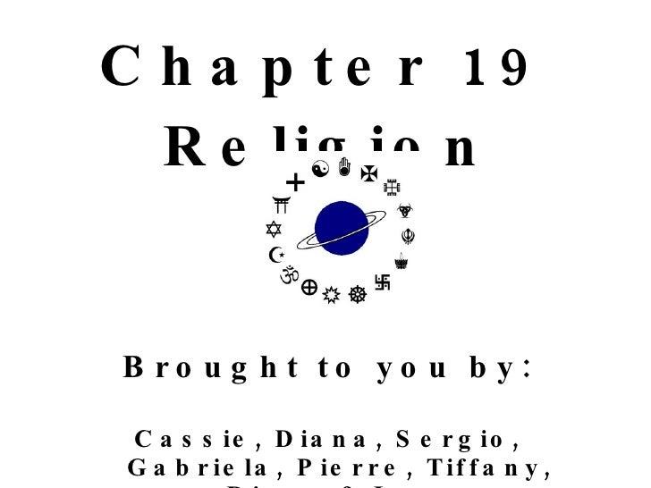 <ul><li>Chapter 19 </li></ul><ul><li>Religion </li></ul><ul><li>Brought to you by: </li></ul><ul><li>Cassie, Diana, Sergio...