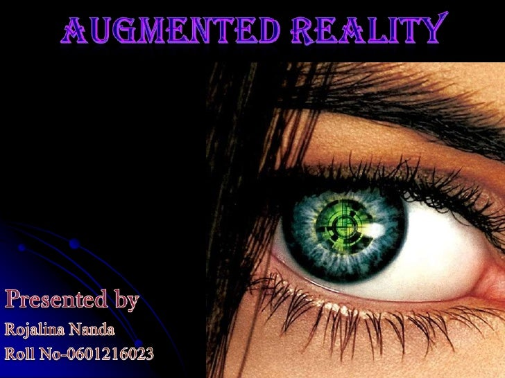 Augmented REality<br />Presented by<br />Rojalina Nanda<br />Roll No-0601216023<br />