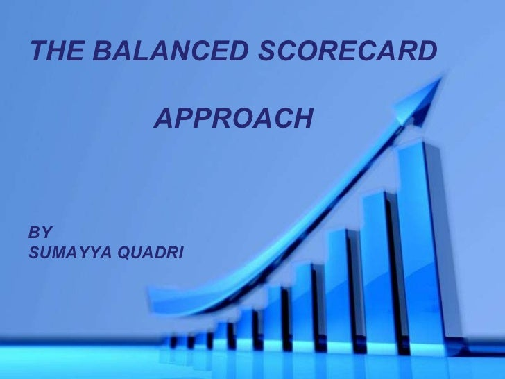 Powerpoint Templates THE BALANCED SCORECARD  APPROACH BY  SUMAYYA QUADRI
