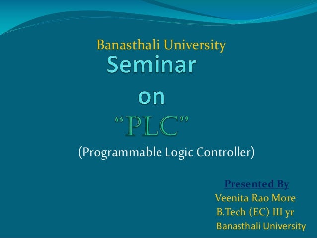 Presented By Veenita Rao More B.Tech (EC) III yr Banasthali University (Programmable Logic Controller) Banasthali Universi...