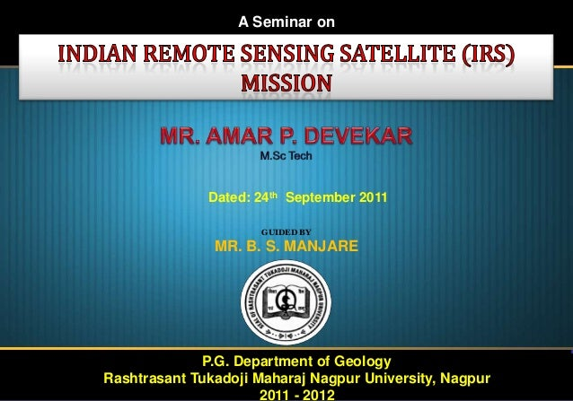 A Seminar on  Dated: 24th September 2011 GUIDED BY  MR. B. S. MANJARE  P.G. Department of Geology Rashtrasant Tukadoji Mah...