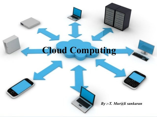 Cloud Computing  By :-T. Mur@li sankaran