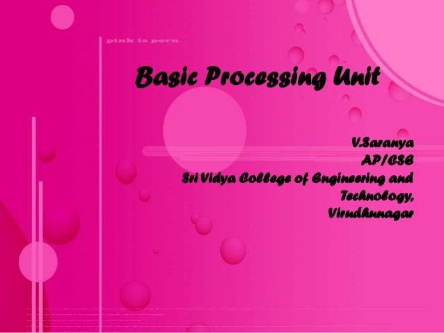 Basic Processing Unit                              V.Saranya                                AP/CSE   Sri Vidya College of ...