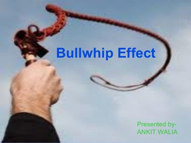 Bullwhip Effect Presented by- ANKIT WALIA