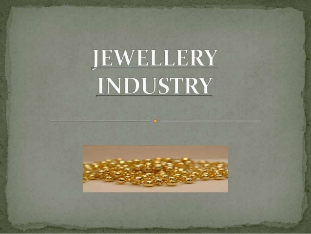 Market Size and Growth rate •Consumption of gold and jeweler products in India has grown at a rate of 10-15 per cent per a...