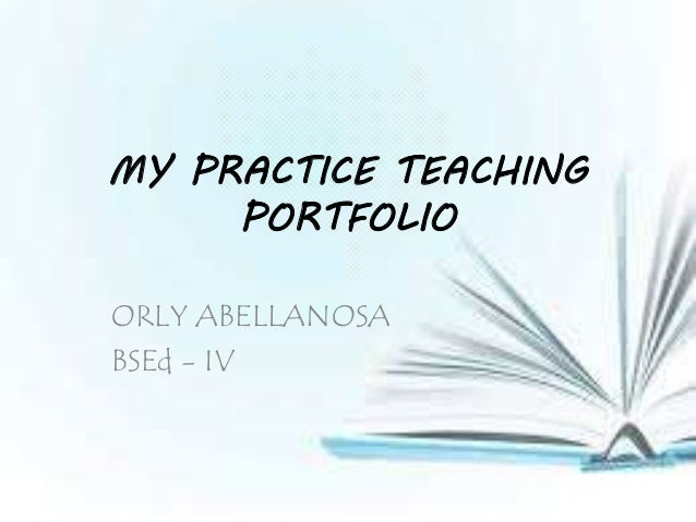 MY PRACTICE TEACHING PORTFOLIO ORLY ABELLANOSA BSEd - IV
