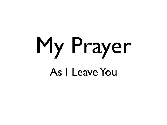 My Prayer As I LeaveYou