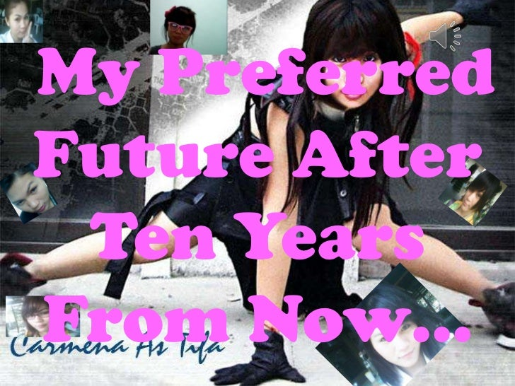 my future ten years from now Future poems written by famous poets browse through to read poems for future this page has the widest range of future love and quotes.