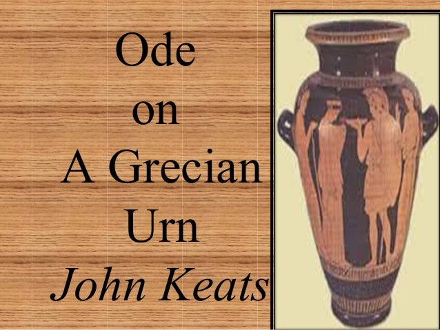 "an analysis of ode on a grecian urn by john keats In ""ode on a grecian urn"" keats calls the urn as 'unravish'd bride of quietness' and ""foster child of silence and slow time the urn itself is a symbol of everlasting beauty lethe."