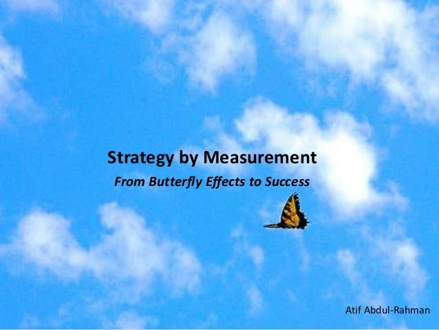 Strategy by Measurement From Butterfly Effects to Success Atif Abdul-Rahman