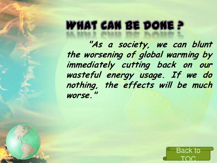 Mitigation of Global      Warming• Conservation   • Reduce energy needs   • Recycling• Alternate energy sources   • Nuclea...