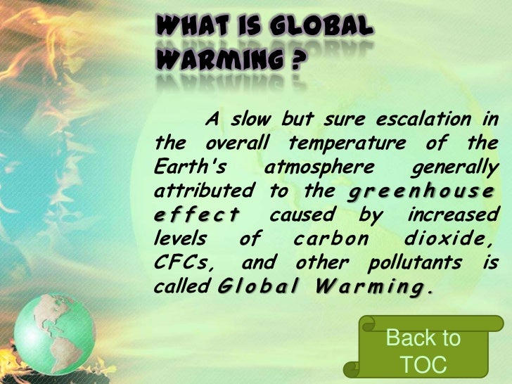Causes      One of the most prominentcauses of the G l o b al War m in gis the G r e e n h o u s e E f f e c t .        Gr...