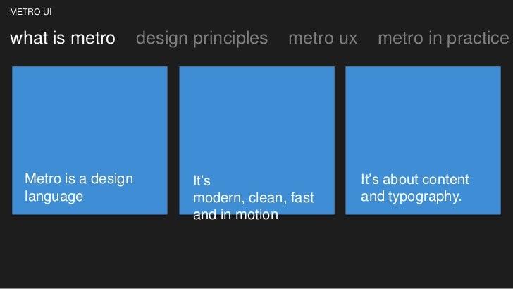 METRO UIwhat is metro         design principles    metro ux     metro in practice  Metro is a design          It's        ...