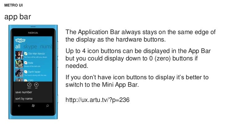 METRO UIapp bar           The Application Bar always stays on the same edge of           the display as the hardware butto...