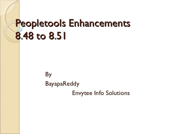 Peopletools Enhancements 8.48 to 8.51 By BayapaReddy Envytee Info Solutions