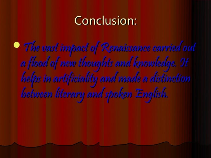 conclusion of renaissance The illusion of the renaissance by sandra willard contents of curriculum unit 860308: narrative difference between medieval and renaissance painting history of perspective illusion conclusion unit activities bibliography to guide entry the major differences between medieval and.