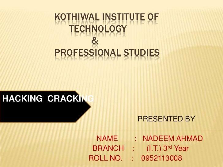 KOTHIWAL INSTITUTE OF            TECHNOLOGY                &         PROFESSIONAL STUDIESHACKING CRACKING                 ...