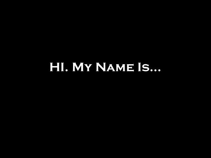 HI. My Name Is…