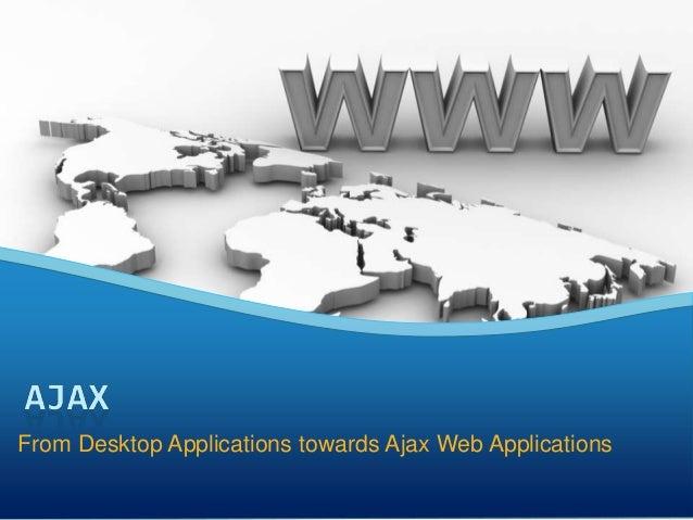 From Desktop Applications towards Ajax Web Applications
