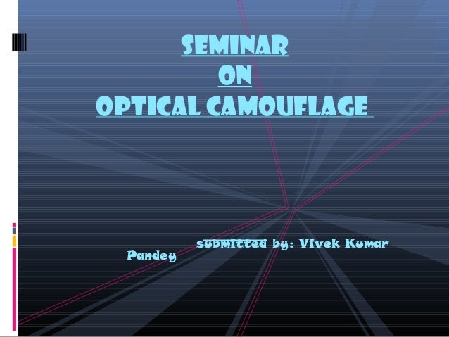 Seminar         OnOptical Camouflage           submitted by: Vivek Kumar  Pandey