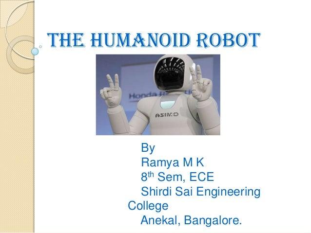 THE HUMANOID ROBOT By Ramya M K 8th Sem, ECE Shirdi Sai Engineering College Anekal, Bangalore.