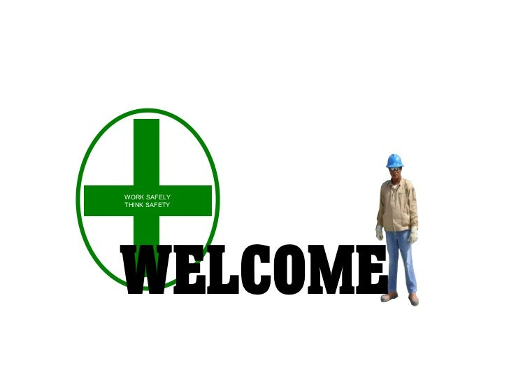 WORK SAFELY THINK SAFETY WELCOME