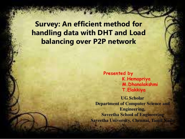 Survey: An efficient method for handling data with DHT and Load balancing over P2P network Presented by K.Hemapriya M.Dhan...