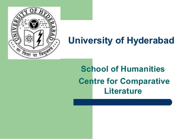 University of Hyderabad  School of Humanities  Centre for Comparative  Literature