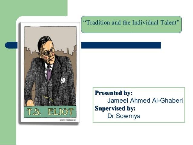 """Tradition and the Individual Talent""  PPrreesseenntteedd bbyy::  Jameel Ahmed Al-Ghaberi  SSuuppeerrvviisseedd bbyy::  Dr..."